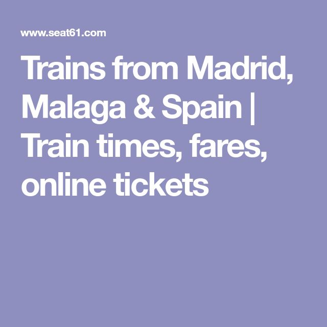 Trains from Madrid, Malaga & Spain | Train times, fares, online tickets