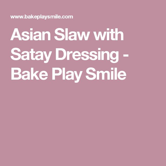 Asian Slaw with Satay Dressing - Bake Play Smile
