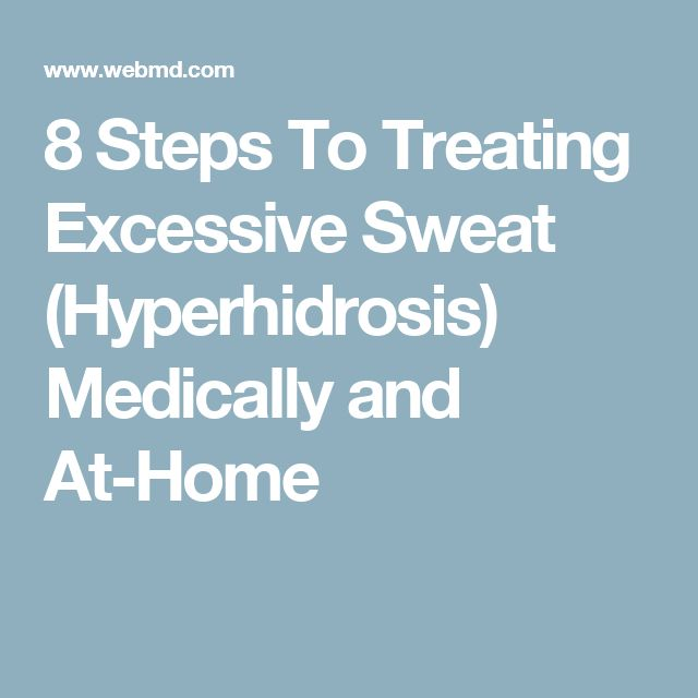 8 Steps To Treating Excessive Sweat (Hyperhidrosis) Medically and At-Home