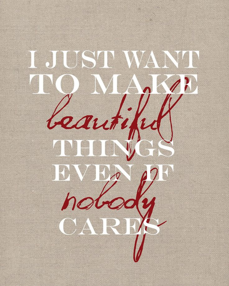 I Just Want to Make Beautiful Things...