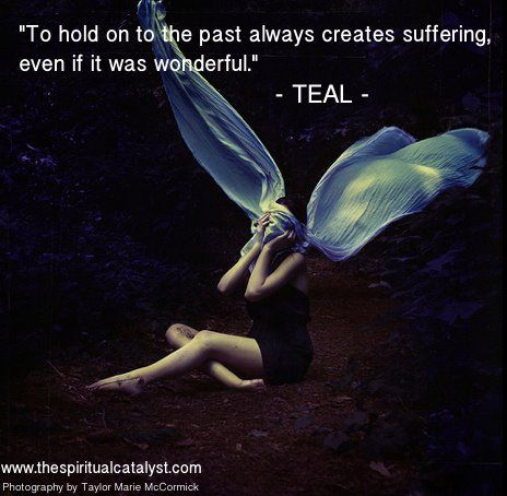 """To hold on to the past always creates suffering, even if it was wonderful."" Quote by Teal Swan (The Spiritual Catalyst)"