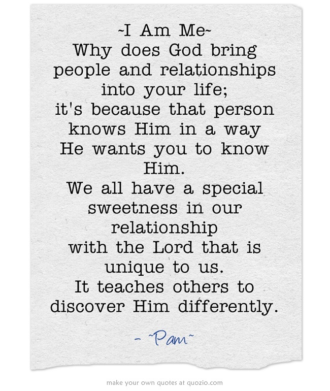 I Am Me~ Why does God bring people and relationships