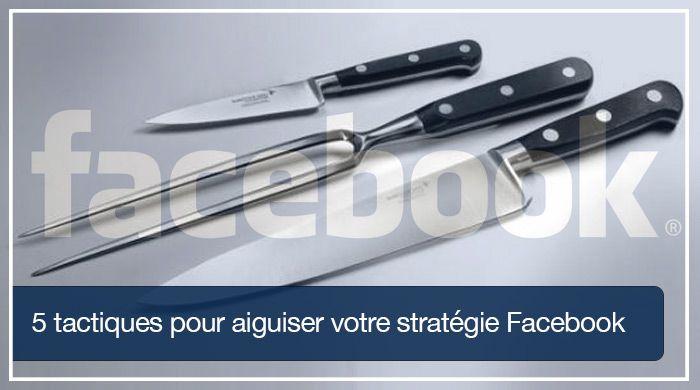 Comment réussir sa stratégie Facebook : 5 tactiques pour aiguiser votre stratégie sur Facebook et développer enfin votre activité grâce à ce réseau social.