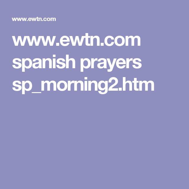 www.ewtn.com spanish prayers sp_morning2.htm