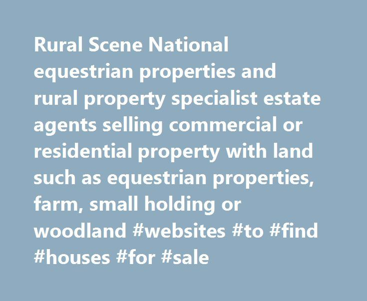 Rural Scene National equestrian properties and rural property specialist estate agents selling commercial or residential property with land such as equestrian properties, farm, small holding or woodland #websites #to #find #houses #for #sale http://property.nef2.com/rural-scene-national-equestrian-properties-and-rural-property-specialist-estate-agents-selling-commercial-or-residential-property-with-land-such-as-equestrian-properties-farm-small-holding-or-woodl-11/  RURAL SCENE – national…