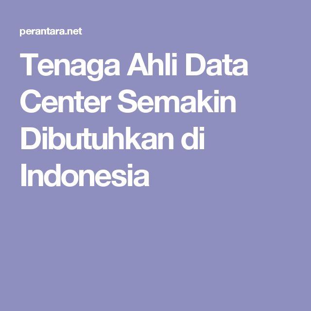 Tenaga Ahli Data Center Semakin Dibutuhkan di Indonesia