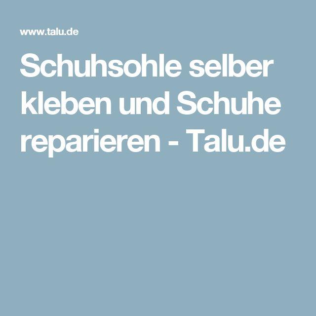 Schuhsohle selber kleben und Schuhe reparieren - Talu.de