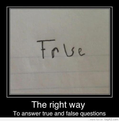 True and False: Like A Boss, True Fal, Remember This, Funny Pictures, Truefal, Answers True, Funny Stuff, Smart Kids, High Schools