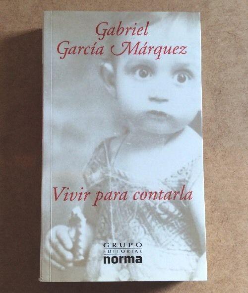 VIVIR PARA CONTARLA Gabriel García Márquez Grupo Editorial NORMA Literatura