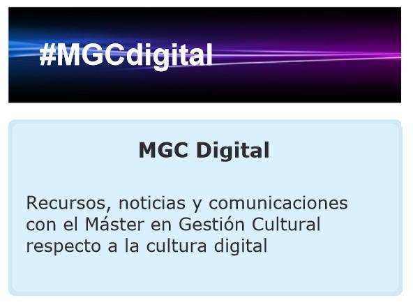 #MGCdigital del 23-30 abril. Noticias, recursos, tools de y para el #MGC10ed en torno a la Cultura en convivencia tecnológica