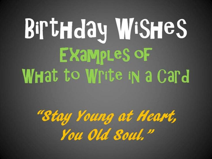 These are more than 90 examples of things to write in a birthday card. Let these birthday messages, wishes, and quotes help you figure out what to write. Some are funny and others sincere.