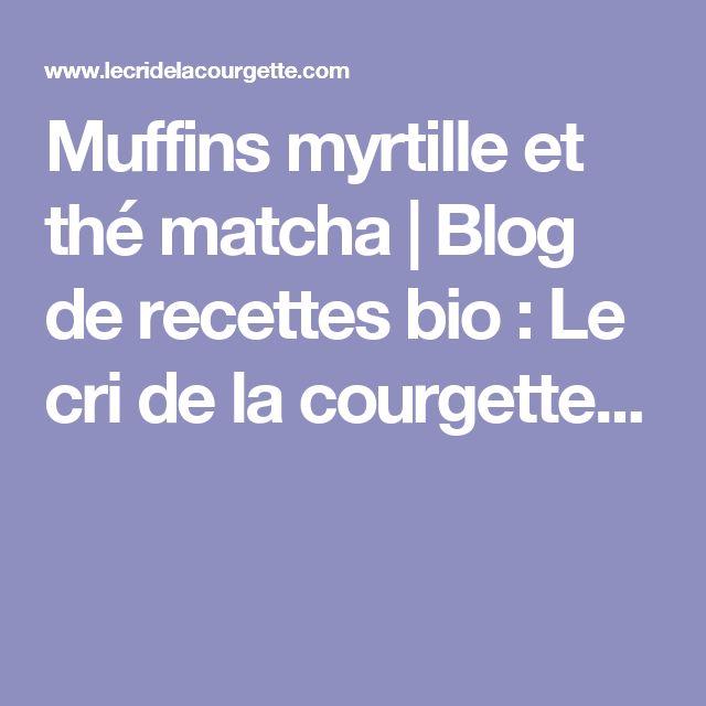 Muffins myrtille et thé matcha | Blog de recettes bio : Le cri de la courgette...