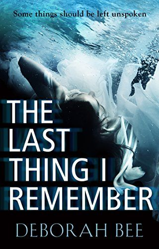 The Last Thing I Remember: An emotional thriller with a devastating twist by [Bee, Deborah]
