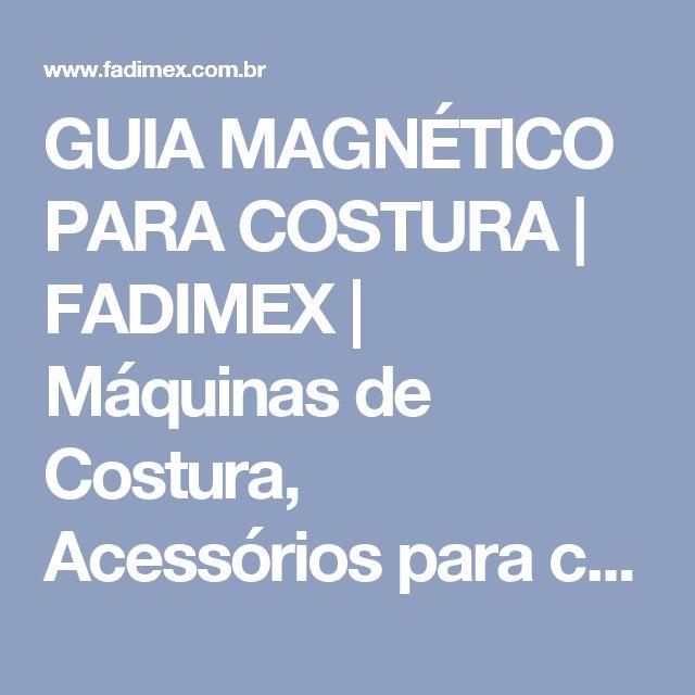 GUIA MAGNÉTICO PARA COSTURA | FADIMEX | Máquinas de Costura, Acessórios para costura, Calcadores, Mesa de costura, Bobinas, Cortadores e Tesouras.