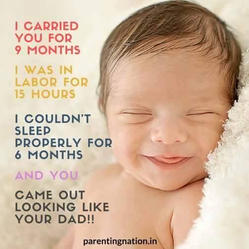 I carried you for 9 months. I was in labor for 15 hours. I ...