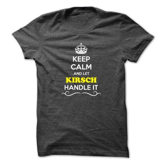 Keep Calm and Let KIRSCH Handle it - #creative gift #gift girl. CHECKOUT => https://www.sunfrog.com/LifeStyle/Keep-Calm-and-Let-KIRSCH-Handle-it-50893889-Guys.html?68278