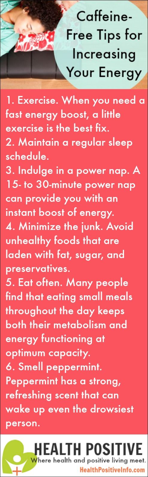 Caffeine-Free Tips  http://healthpositiveinfo.com/caffeine-free-tips-for-increasing-your-energy.html