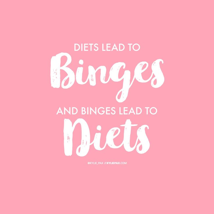 DIETS LEAD TO BINGES AND BINGES LEAD TO DIETS www.kyliepax.com/bootcamp