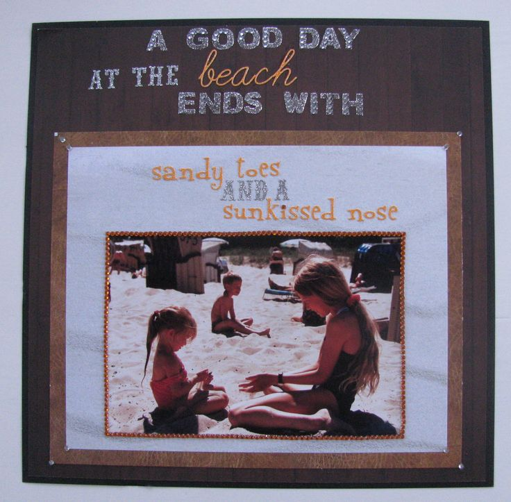 """Scrapbook page: """"A good day at the beach ends with sandy toes and a sunkissed nose""""                          #beach #sandy #sunny #sisters #love #brother #olddays #tbt #throwback #wood #brown #tan #xoxo #scrapbook #page"""