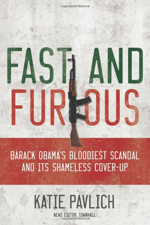 Fast and Furious: Barack Obamas Bloodiest Scandal and the Shameless Cover-Up: Katie Pavlich: 9781596983212: Amazon.com: Books