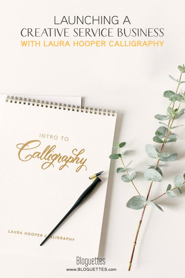 How To Launch A Creative Service Business With Laura Hooper Calligraphy
