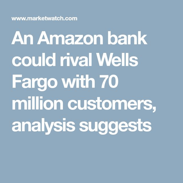 An Amazon bank could rival Wells Fargo with 70 million customers, analysis suggests