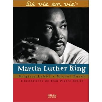 """Martin Luther King, Brigitte Labbé : """"Martin Luther King : il est noir, il rêve d'un monde où les hommes de toutes les couleurs seraient égaux, et il décide de se battre pour le réaliser, sans violence"""". [résumé frac.fr]"""
