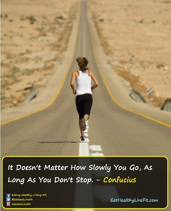 It Doesn't Matter How Slowly You Go, As Long As You Don't Stop - CONFUCIUS  | Eating Healthy & Living Fit - EatHealthyLiveFit.com