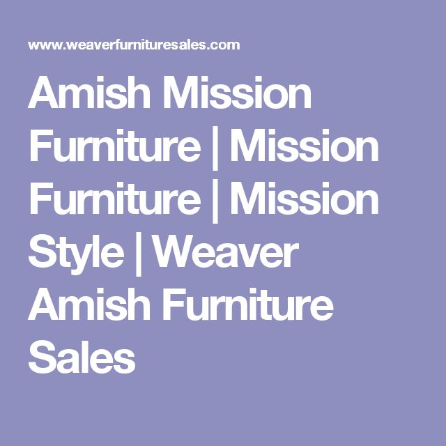 Amish Mission Furniture | Mission Furniture | Mission Style | Weaver Amish  Furniture Sales