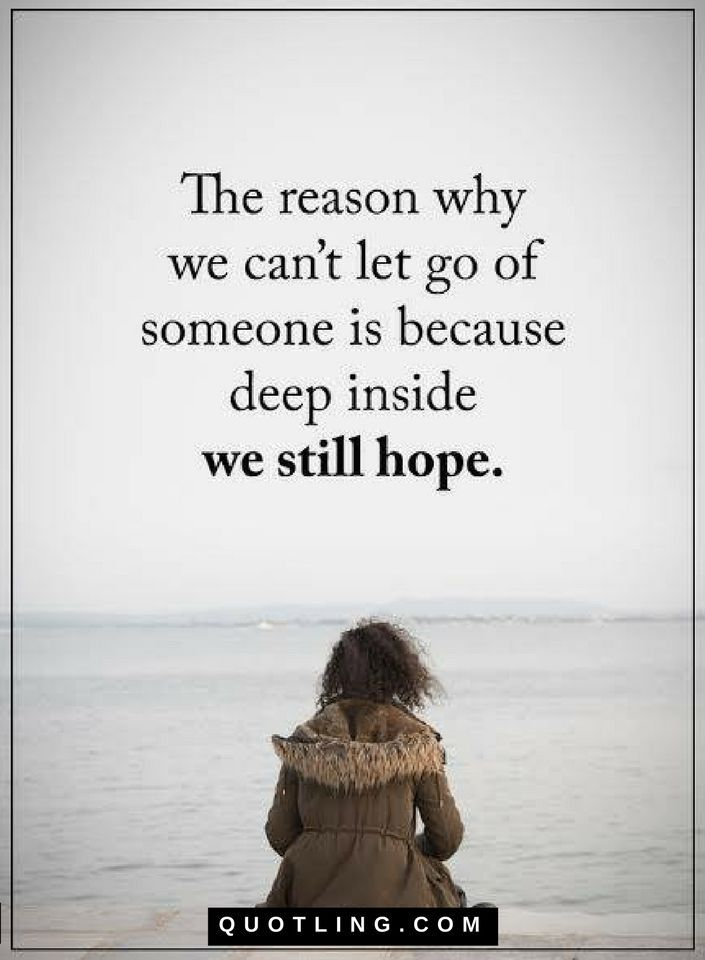 Let Go Quotes The reason why we can't let go of someone is because deep inside we still hope.