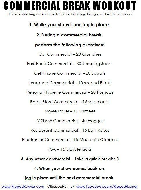 "Stuck at home and can't make it to the gym to workout? No problem! Here is my version of the ""Commercial Break"" Workout. Do this while watching your favorite TV show and you'll burn 200 or more calories. Download and print this pic. Blast that fat! Try it and let me know how it worked for you. Netflix TV Workouts, TV Workout Games"