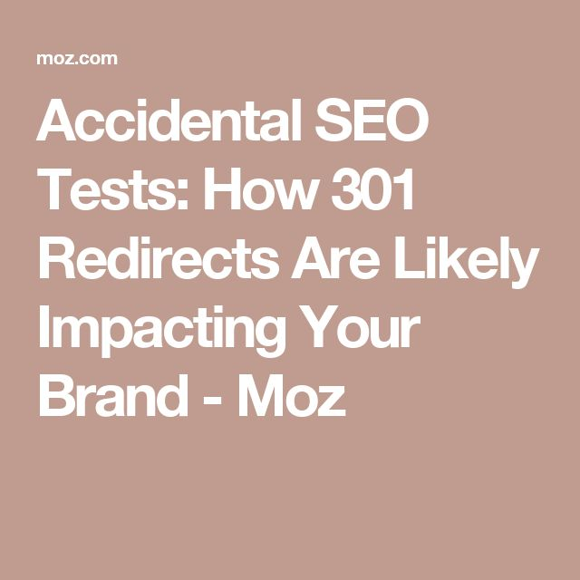 Accidental SEO Tests: How 301 Redirects Are Likely Impacting Your Brand - Moz