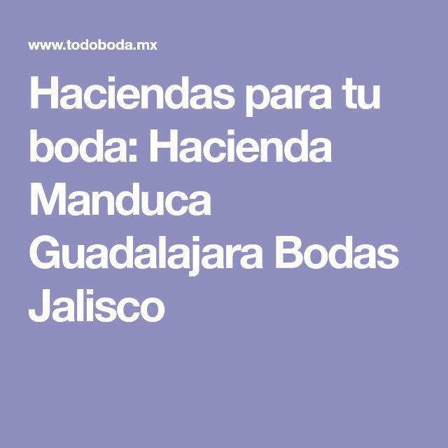 Haciendas para tu boda: Hacienda Manduca Guadalajara Bodas Jalisco