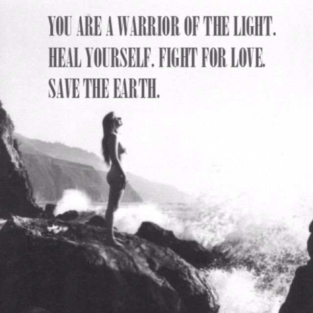 "Earth:  ""You are a warrior of the light. Heal yourself. Fight for love. Save the #Earth!"""