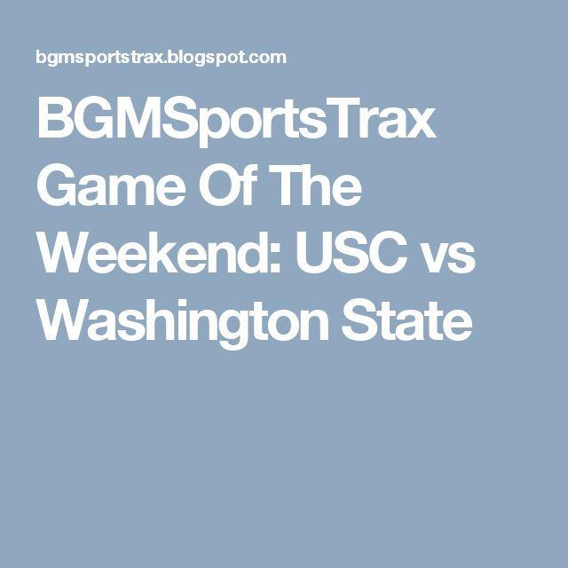 BGMSportsTrax Game Of The Weekend: USC vs Washington State