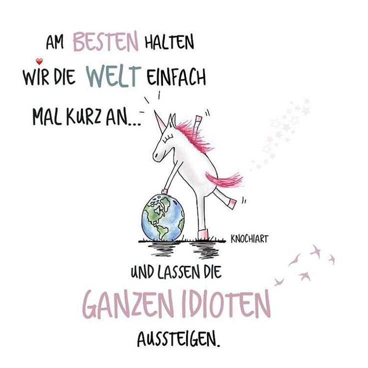 Am #besten halten #wir die #Welt  einfach mal kurz an…  und lassen die ganzen #Idioten  #aussteigen.  #herzallerliebst #spruch #Sprüche #spruchdestages #motivation ️ #thinkpositive ⚛ #themessageislove #hope #hoffnung #einhorn #unicorn  (hier:...