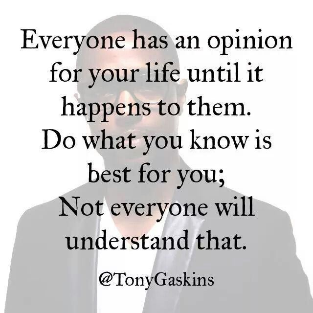Everyone Has An Opinion For Your Life Until It Happens To Them Do