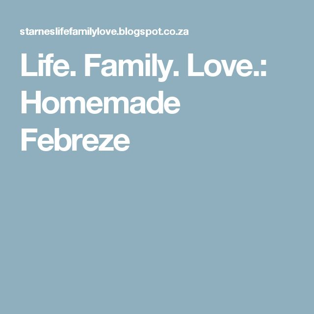 Life. Family. Love.: Homemade Febreze