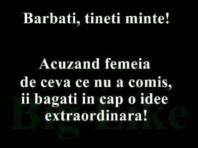 BARBATI , TINETI MINTE ! ACUZAND FEMEIA DE CEVA CE NU A COMIS , II BAGATI IN CAP O IDEE EXTRAORDINARA ! :))