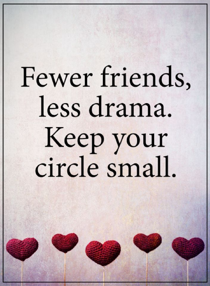 friendship quotes Fewer friends, less drama. Keep your circle small.