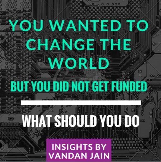 Insights by Vandan Jain on what to do after failing to get funded