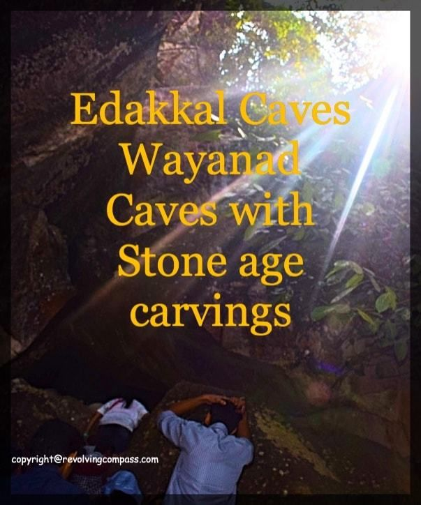 Edakkal Caves in Wayanad, Kerala, India are believed to contain the stone age carvings