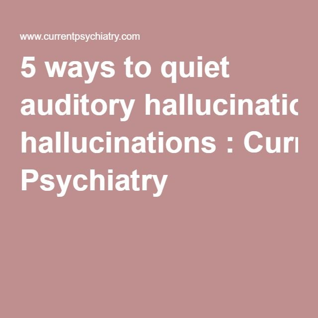 5 ways to quiet auditory hallucinations:Current Psychiatry