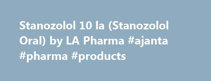 Stanozolol 10 la (Stanozolol Oral) by LA Pharma #ajanta #pharma #products http://pharmacy.remmont.com/stanozolol-10-la-stanozolol-oral-by-la-pharma-ajanta-pharma-products/  #la pharma # Stanozolol 10 LA Cutting Oral Steroids Stanozolol drug has been branded Stanol as Stanol is it's active agent. Essentially, it is a synthetic anabolic steroid derived from a compound called dihydrotesterone. It possesses a number of conditions that makes it ideal for both plants and animals. Stanozolol drug…