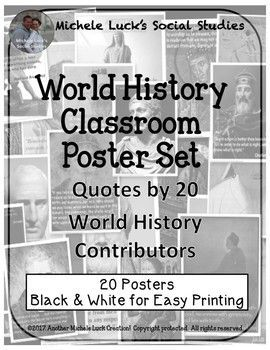 Ancient & Early World History Quotes Classroom Poster SetThis is a set of 20 posters for a Social Studies classroom.  Includes posters of 20 Influential World History Contributors with quotes that can be used to introduce World History topics, to showcase the significant World Leaders, or for classroom decor.