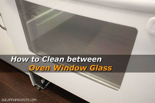 How To Clean Between Oven Window Glass How To