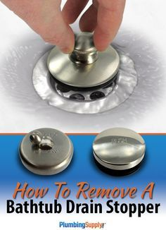 Easy, step-by-step instructions for removing different kinds of bathtub drain stoppers.