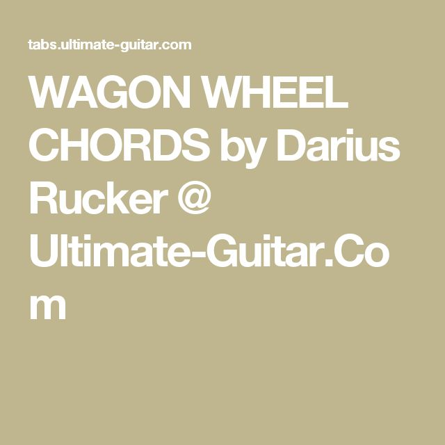 WAGON WHEEL CHORDS by Darius Rucker @ Ultimate-Guitar.Com