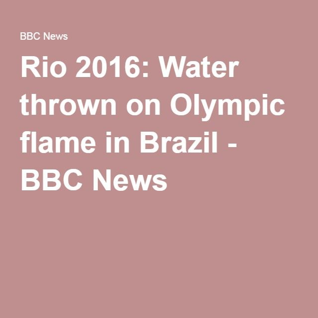 Rio 2016: Water thrown on Olympic flame in Brazil - BBC News