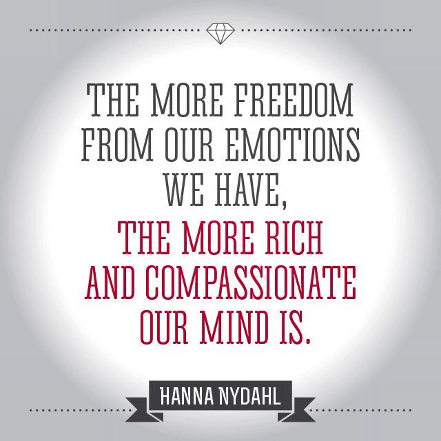 """The more freedom from our emotions we have, the more rich and compassionate our mind is."" Hannah Nydahl"